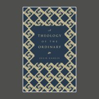 A Theology of the Ordinary, by Julie Canlis